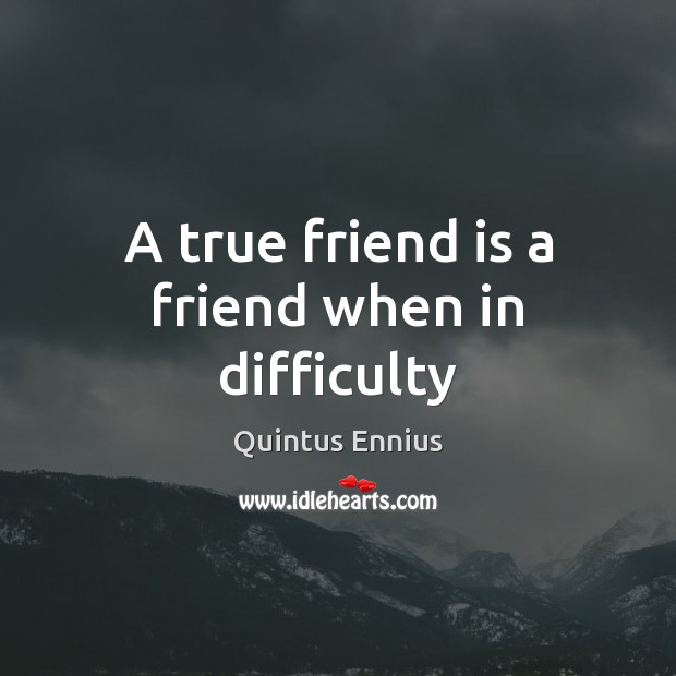 Image about A true friend is a friend when in difficulty
