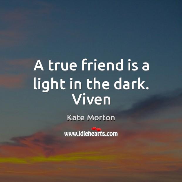 Image, A true friend is a light in the dark. Viven