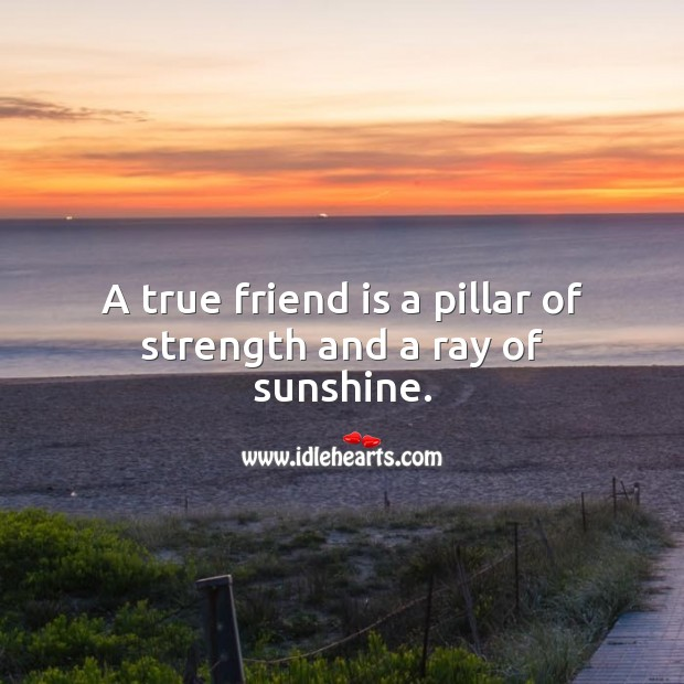 Image, A true friend is a pillar of strength and a ray of sunshine.