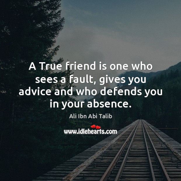 Image, A True friend is one who sees a fault, gives you advice