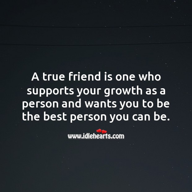 A true friend is one who supports your growth as a person. Growth Quotes Image