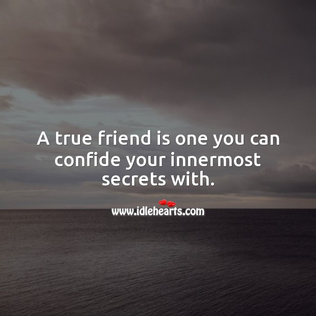 A true friend is one you can confide your innermost secrets with. True Friends Quotes Image