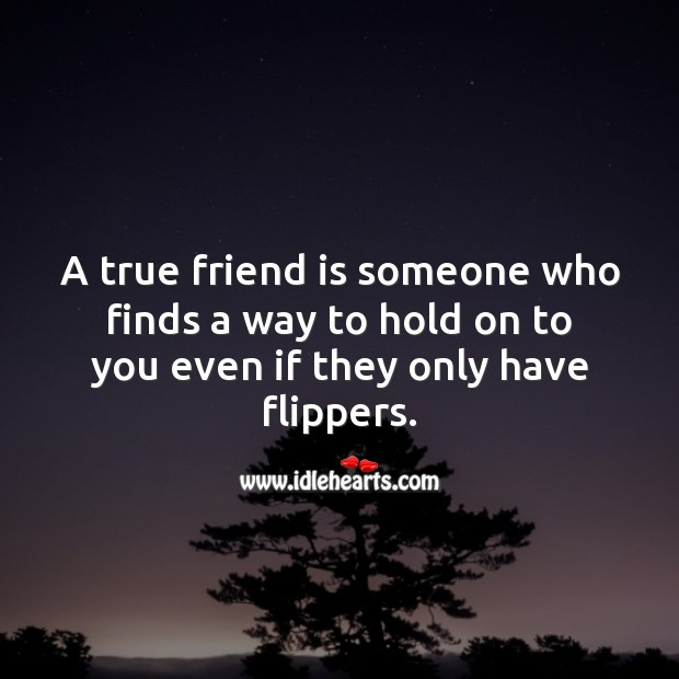Image, A true friend is someone who finds a way to hold on.