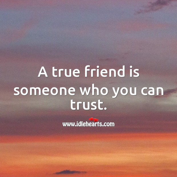 Image, A true friend is someone who you can trust.