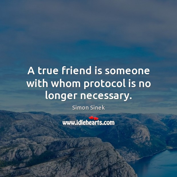 A true friend is someone with whom protocol is no longer necessary. Simon Sinek Picture Quote