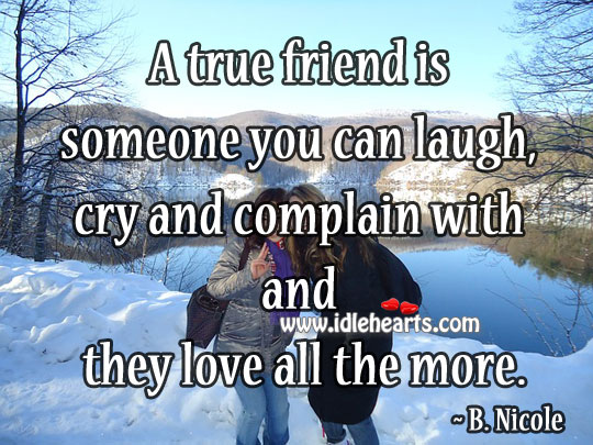 A true friend is someone you can laugh B. Nicole Picture Quote