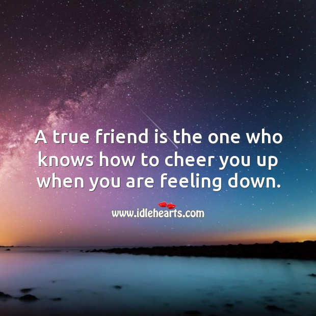 A true friend is the one who knows how to cheer you up when you are feeling down. True Friends Quotes Image