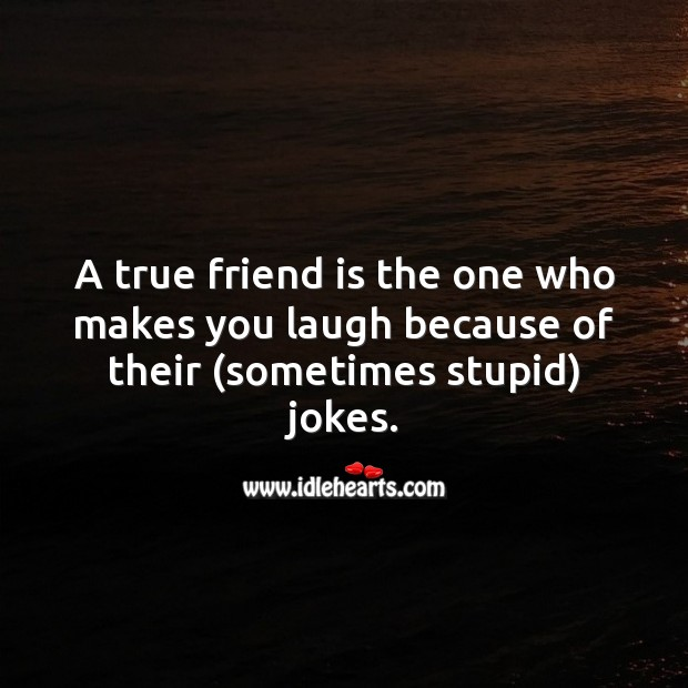 A true friend is the one who makes you laugh because of their jokes. True Friends Quotes Image