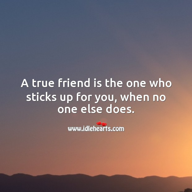 A true friend is the one who sticks up for you, when no one else does. True Friends Quotes Image