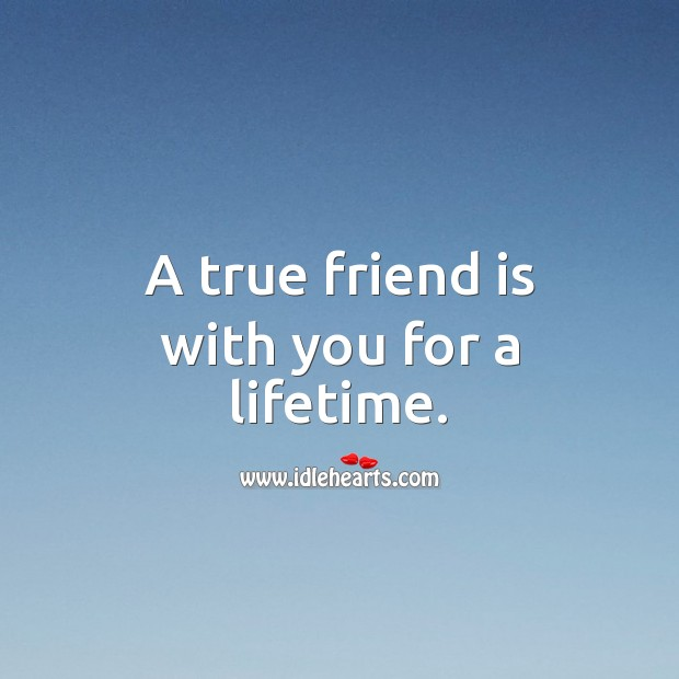 A true friend is with you for a lifetime. With You Quotes Image