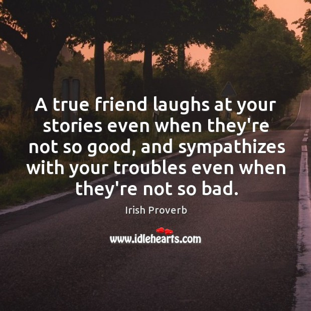 Image, A true friend laughs at your stories even when they're not so good