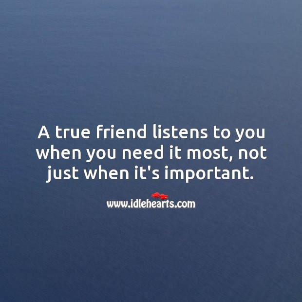 Image, A true friend listens to you when you need it most.