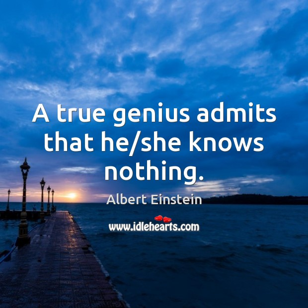 A true genius admits that he/she knows nothing. Image