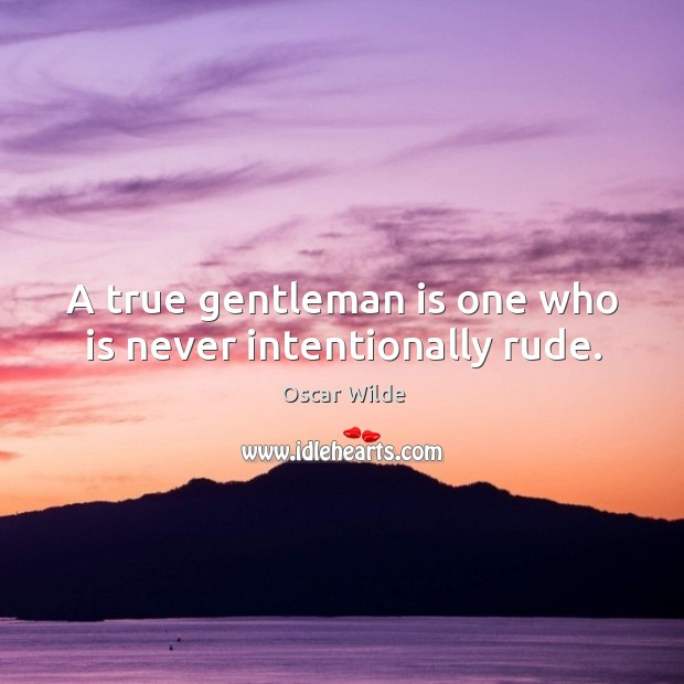 Image, A true gentleman is one who is never intentionally rude.