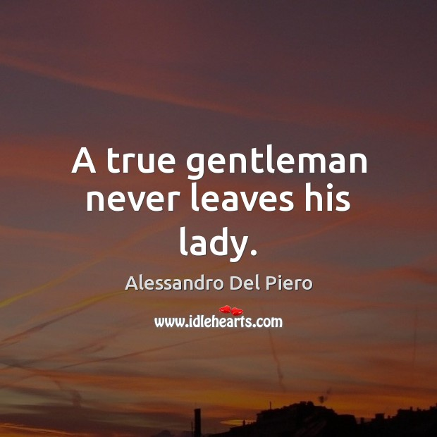 Image, A true gentleman never leaves his lady.
