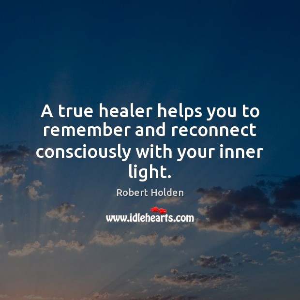 A true healer helps you to remember and reconnect consciously with your inner light. Image