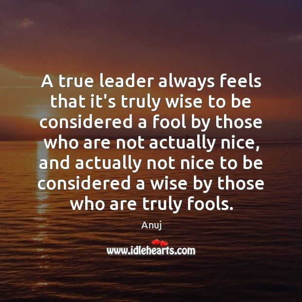 Image, A true leader always feels that it's truly wise to be considered