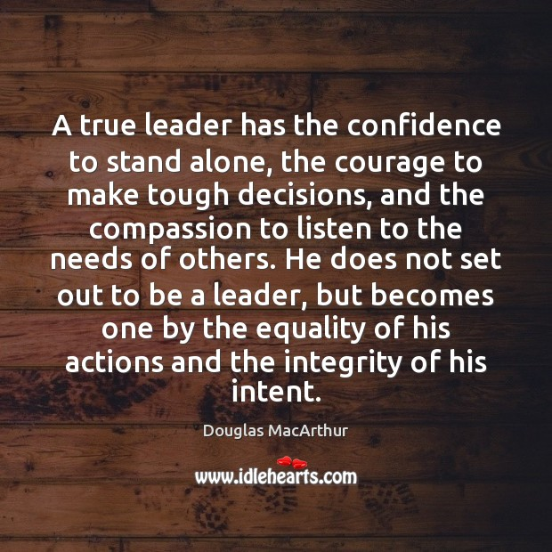 A true leader has the confidence to stand alone, the courage to Image