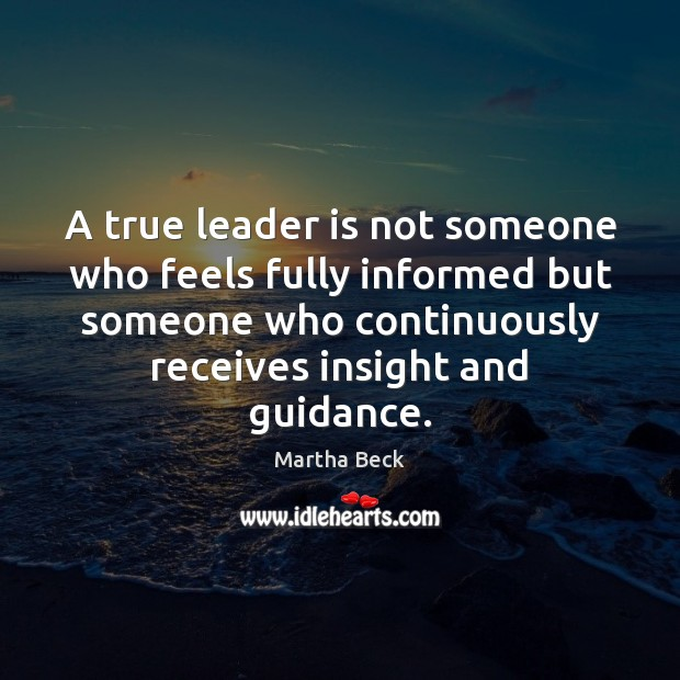 A true leader is not someone who feels fully informed but someone Martha Beck Picture Quote