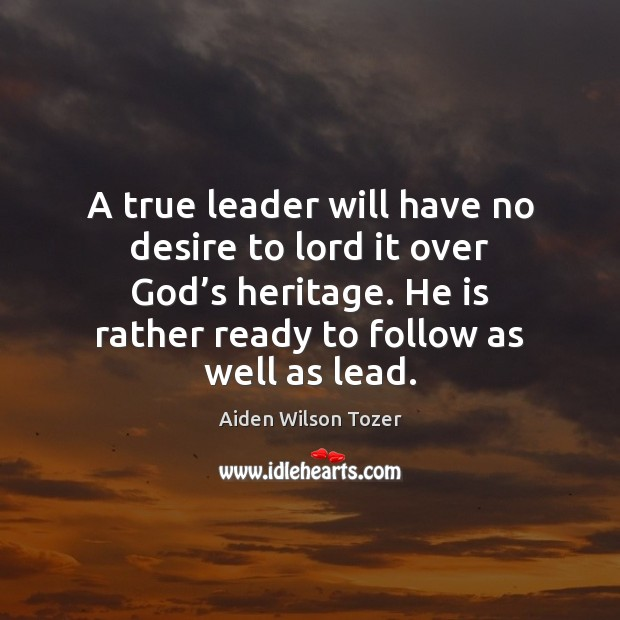 A true leader will have no desire to lord it over God' Image