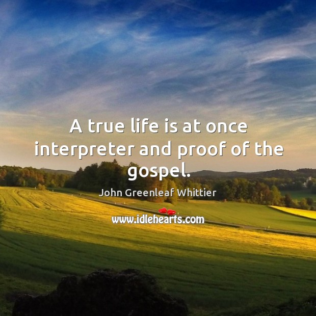 A true life is at once interpreter and proof of the gospel. Image