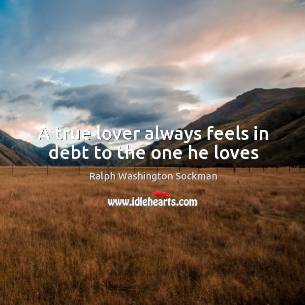 Image, A true lover always feels in debt to the one he loves