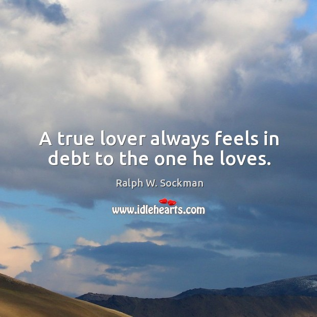 A true lover always feels in debt to the one he loves. Ralph W. Sockman Picture Quote