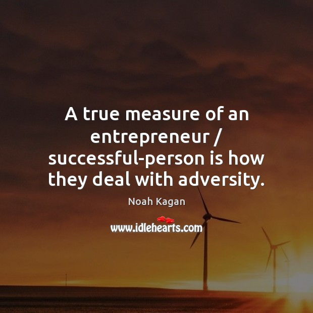 A true measure of an entrepreneur / successful-person is how they deal with adversity. Image