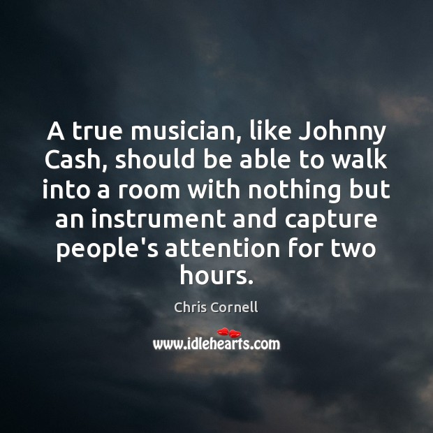 A true musician, like Johnny Cash, should be able to walk into Chris Cornell Picture Quote