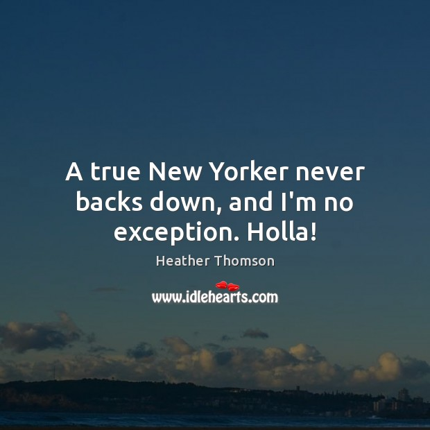 Image, A true New Yorker never backs down, and I'm no exception. Holla!