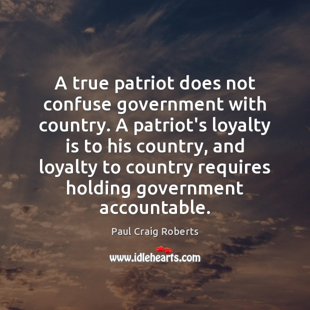 A true patriot does not confuse government with country. A patriot's loyalty Loyalty Quotes Image