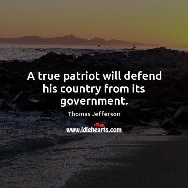 A true patriot will defend his country from its government. Image