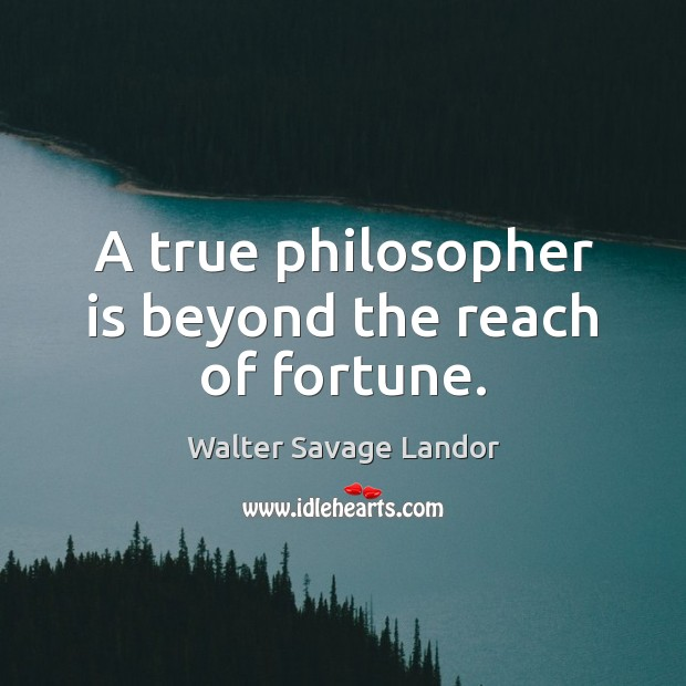 A true philosopher is beyond the reach of fortune. Image