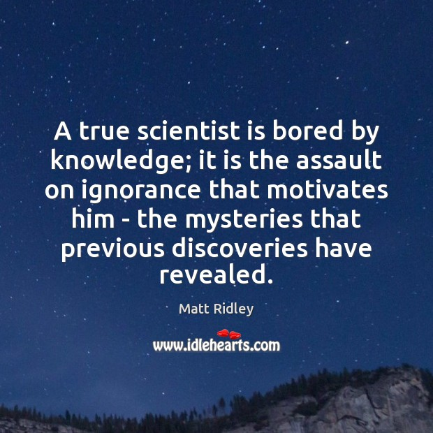 A true scientist is bored by knowledge; it is the assault on Image