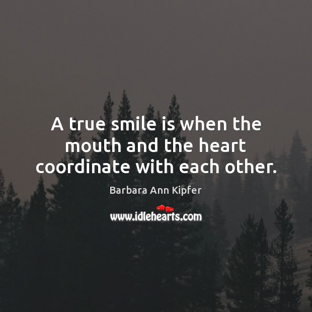 Image, A true smile is when the mouth and the heart coordinate with each other.