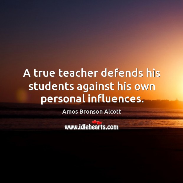 A true teacher defends his students against his own personal influences. Image