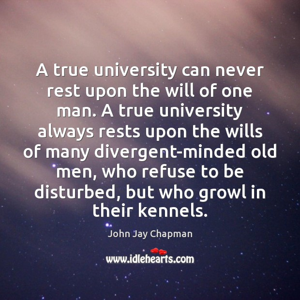 A true university can never rest upon the will of one man. Image