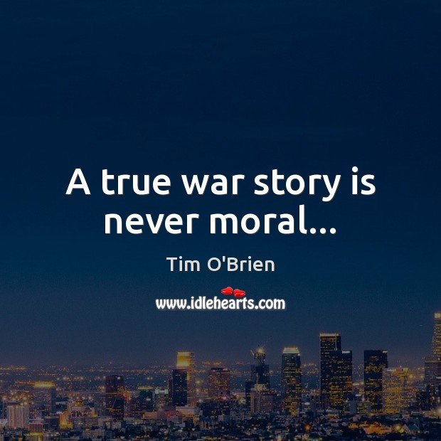 A true war story is never moral… Tim O'Brien Picture Quote