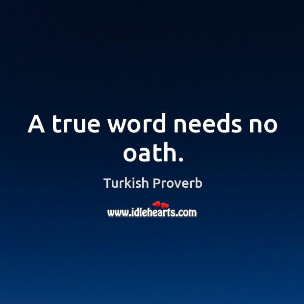 Image, A true word needs no oath.