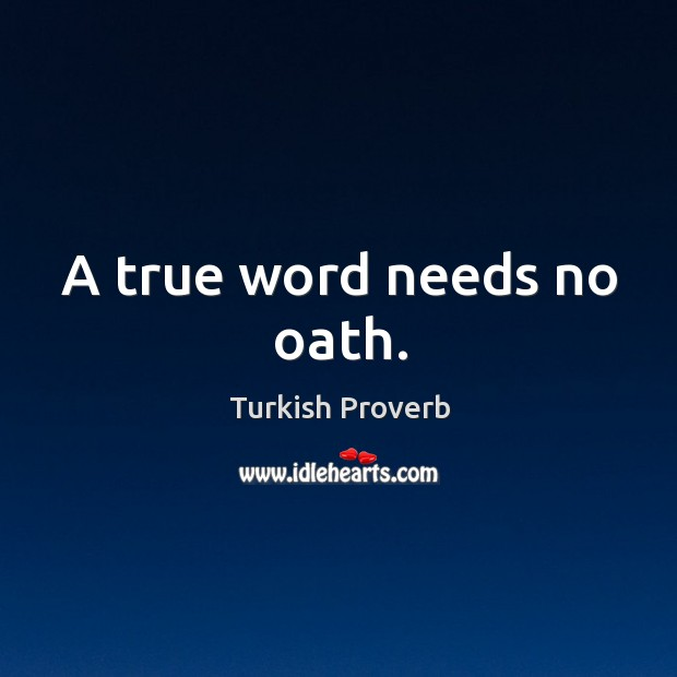 A true word needs no oath. Turkish Proverbs Image