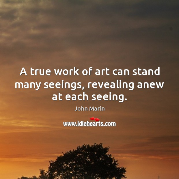 A true work of art can stand many seeings, revealing anew at each seeing. Image