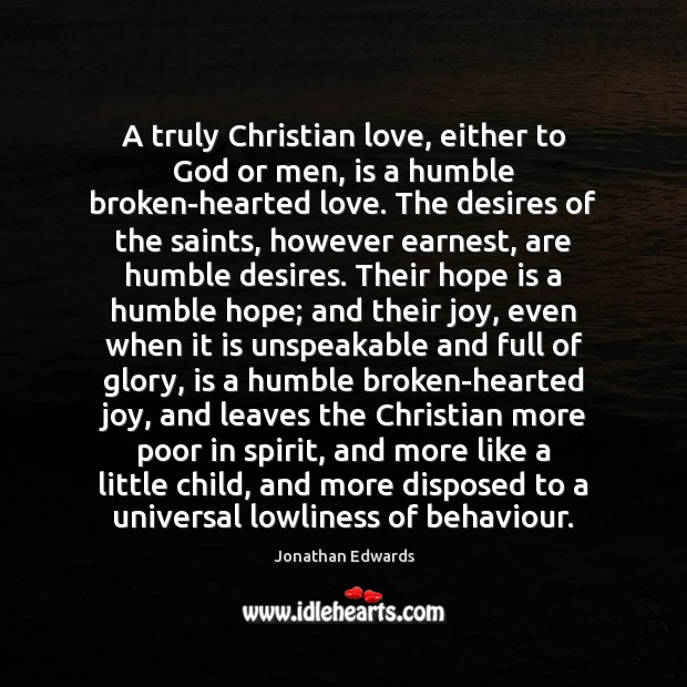A truly Christian love, either to God or men, is a humble Hope Quotes Image
