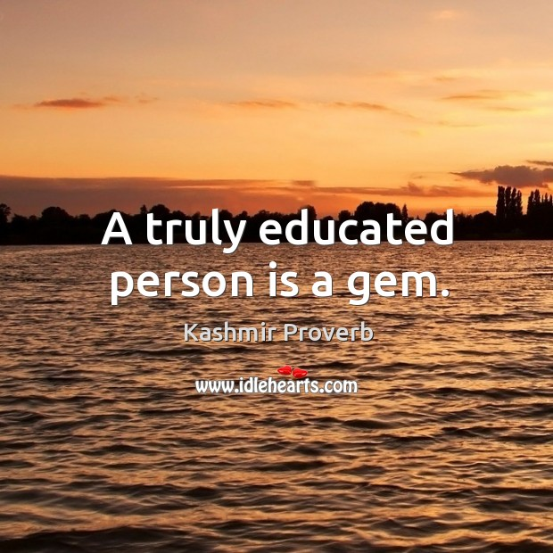 A truly educated person is a gem. Kashmir Proverbs Image