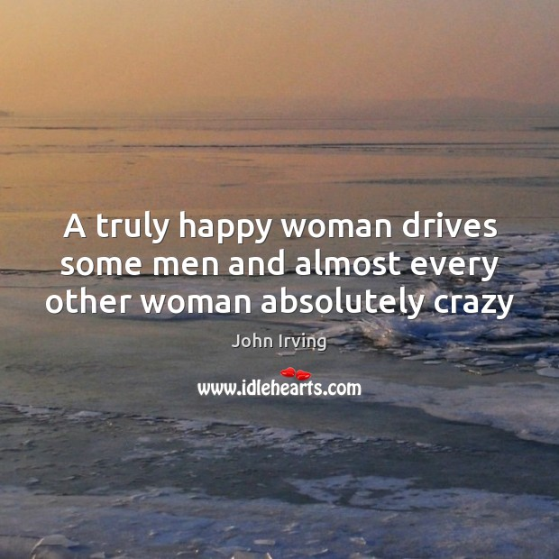 A truly happy woman drives some men and almost every other woman absolutely crazy Image