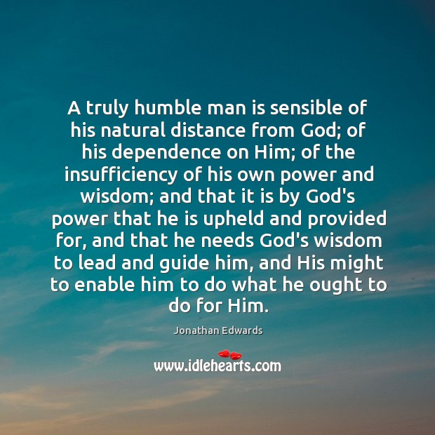 A truly humble man is sensible of his natural distance from God; Image