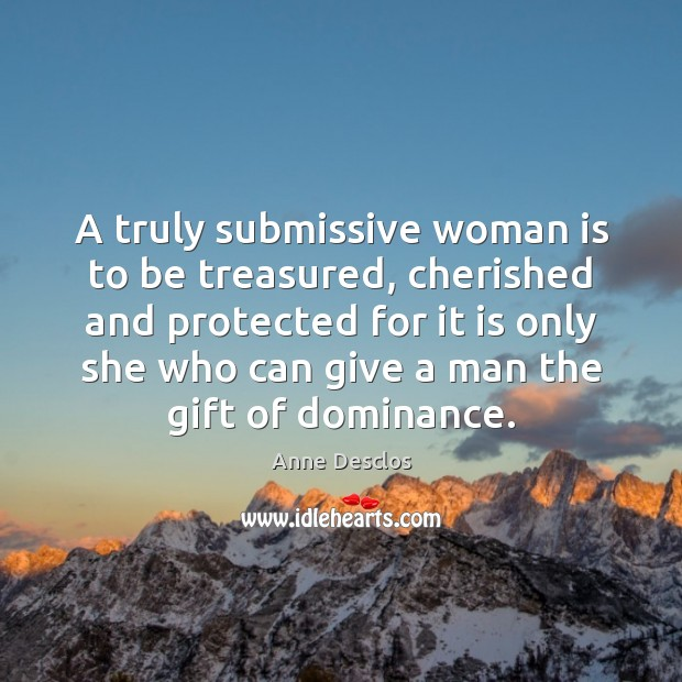 Image, A truly submissive woman is to be treasured, cherished and protected for