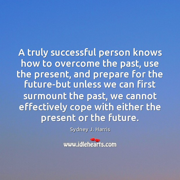A truly successful person knows how to overcome the past, use the Future Quotes Image