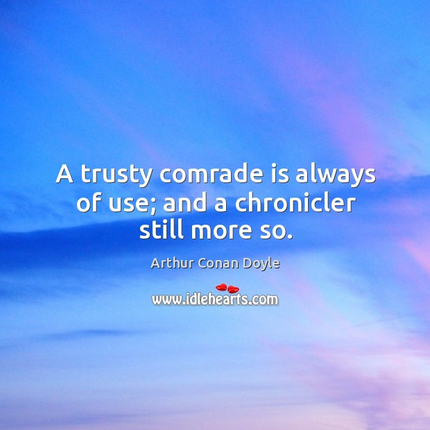 A trusty comrade is always of use; and a chronicler still more so. Image