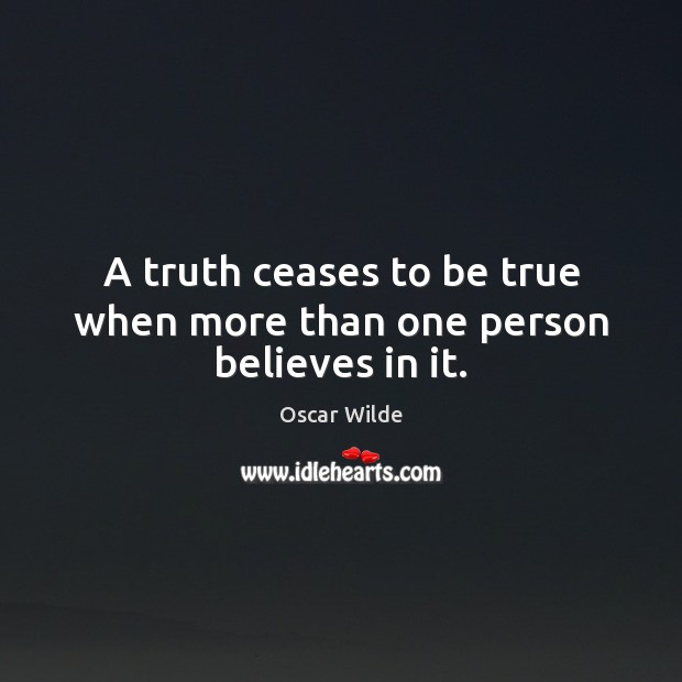 Image, A truth ceases to be true when more than one person believes in it.