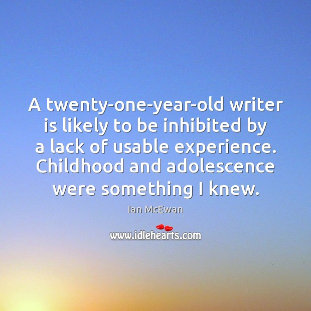 A twenty-one-year-old writer is likely to be inhibited by a lack of Ian McEwan Picture Quote